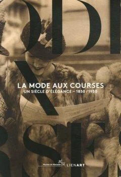 Livres Couvertures de La mode aux courses : Un siècle d'élégance (1850-1950)