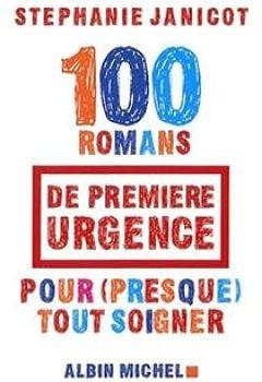 Livres Couvertures de 100 Romans de première urgence pour (presque) tout soigner