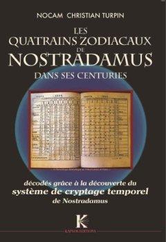 Livres Couvertures de Quatrains Zodiacaux de Nostradamus dans ses Centuries (Les) : Décodés grâce a la découverte du Système de cryptage temporel de Nostradamus