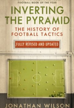 Livres Couvertures de Inverting the Pyramid: The History of Football Tactics (English Edition)