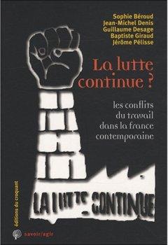 Livres Couvertures de La lutte continue ? : Les conflits du travail dans la France contemporaine