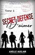 SECRET DÉFENSE d'aimer - Tome 1