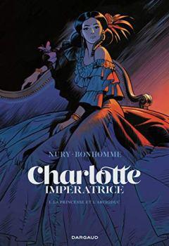 Livres Couvertures de Charlotte impératrice  - tome 1 - La Princesse et l'Archiduc
