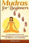 Mudras-for-Beginners-Your-Ultimate-Beginners-Guide-to-using-Simple-Hand-Gestures-for-achieving-Everlasting-Health-Rapid-Weight-Loss-and-Easy-Self-Healing