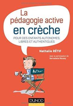 Livres Couvertures de La pédagogie active en crèche - Pour des enfants autonomes, libres et authentiques
