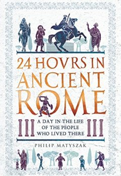 Livres Couvertures de 24 Hours in Ancient Rome: A Day in the Life of the People Who Lived There