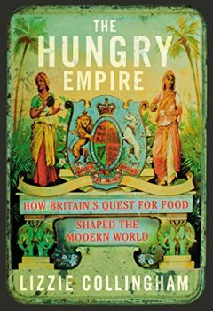 Livres Couvertures de The Hungry Empire: How Britain's Quest for Food Shaped the Modern World