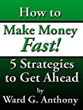 How to Make Money Fast: 5 Strategies to Get Ahead Book (How to Use Life Strategies to Get Ahead 1)