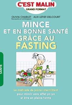 Livres Couvertures de Mince et en bonne santé grâce au fasting, c'est malin : La méthode de jeûne intermittent pour mincir sans effet yoyo et être en pleine forme