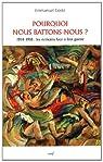 Pourquoi nous battons-nous ? : 1914-1918 : les écrivains face à leur guerre