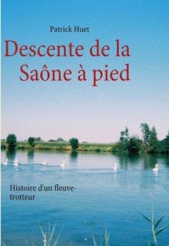 Livres Couvertures de Descente de la Saône à pied : Histoire d'un Fleuve-trotteur