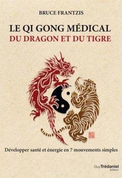 Livres Couvertures de Le Qi Gong médical du dragon et du tigre : Développer santé et énergie en 7 mouvements simples