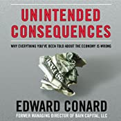 Unintended Consequences: Why Everything You've Been Told about the Economy Is Wrong | [Edward Conard]