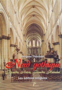 Livres Couvertures de Nord de la France gothique : Picardie, Artois, Flandre, Hainaut : les édifices religieux