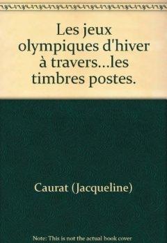 Livres Couvertures de Les jeux olympiques d'hiver à travers…les timbres postes.