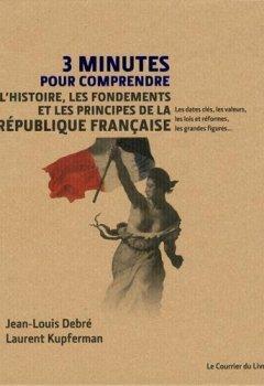 Livres Couvertures de 3 minutes pour comprendre l'Histoire, les fondements et les principes de la République française