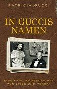 Buchdeckel von In Guccis Namen: Eine Familiengeschichte von Liebe und Verrat