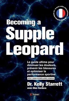 Livres Couvertures de Becoming a supple leopard - Le guide ultime pour diminuer les douleurs, prévenir les blessures et optimiser la performance sportive - Version Française