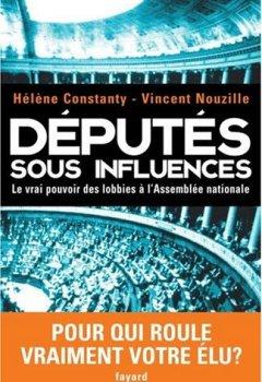 Livres Couvertures de Députés sous influences : Le vrai pouvoir des lobbies à l'Assemblée nationale
