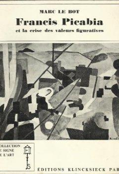 Livres Couvertures de Marc Le Bot. Francis Picabia et la crise des valeurs figuratives : 1900-1925