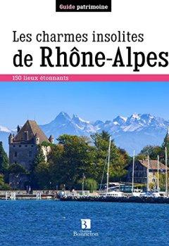 Livres Couvertures de Les charmes insolites de Rhône-Alpes : 150 lieux étonnants