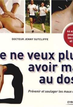 Livres Couvertures de Je ne veux plus avoir mal au dos ! Prévenir et soulager les maux de dos : 44 exercices pour le cou, les épaules et le dos