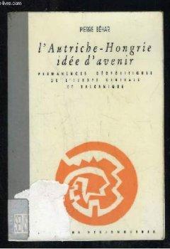 Livres Couvertures de L'Autriche-Hongrie, idée d'avenir - Permanences géopolitiques de l'Europe centrale et balkanique
