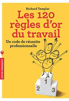 Livres Couvertures de Les 120 règles d'or du travail: Un code de réussite professionnelle