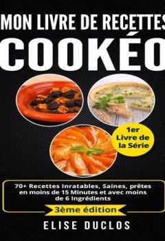Livres Couvertures de Mon livre de recettes Cookeo: 70+ Recettes Inratables, Saines, prêtes en moins de 15 Minutes et avec moins de 6 Ingrédients. 3ème édition.