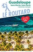 Guide du Routard Guadeloupe 2019: (St Martin, St Barth) + Randonnées et plongées !