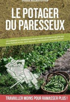 Livres Couvertures de Le potager du paresseux - ou comment produire des légumes plus que bio, sans travail du sol, sans engrais, sans pesticide
