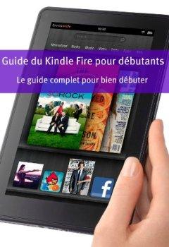 Livres Couvertures de Guide du Kindle Fire pour débutants: Le guide complet pour bien débuter