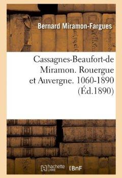 Livres Couvertures de Cassagnes-Beaufort-de Miramon. Rouergue et Auvergne. 1060-1890 (Éd.1890)
