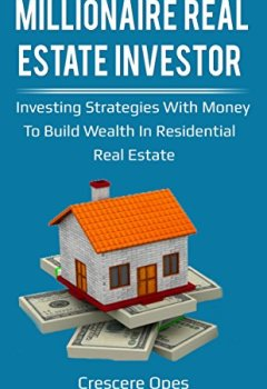 Livres Couvertures de Millionaire Real Estate Investor: Investing Strategies with Money to Build Wealth in Residential Real Estate (Millionaire Real Estate Investor Series Book 1) (English Edition)