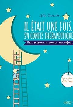 Livres Couvertures de Il était une fois...24 contes thérapeutiques pour endormir et rassurer son enfant: Pour les enfants de 3 à 7 ans
