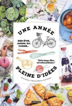 Livres Couvertures de Une année pleine d'idées: Bien-être, jardin, DIY, cuisine... Votre temps libre est extraordinaire !