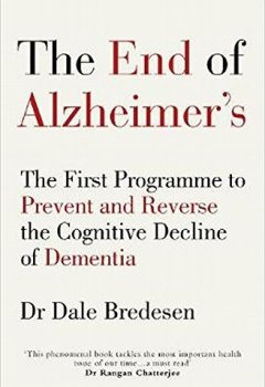 Livres Couvertures de The End of Alzheimer's: The First Programme to Prevent and Reverse the Cognitive Decline of Dementia