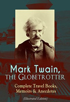 Livres Couvertures de Mark Twain, the Globetrotter: Complete Travel Books, Memoirs & Anecdotes (Illustrated Edition): A Tramp Abroad, The Innocents Abroad, Roughing It, Old ... With Author's Biography (English Edition)