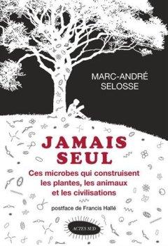 Livres Couvertures de Jamais seul : Ces microbes qui construisent les plantes, les animaux et les civilisations
