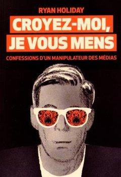 Livres Couvertures de Croyez-moi, je vous mens : Confessions d'un manipulateur des médias