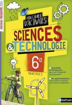 Livres Couvertures de Le cahier d'activités Sciences et Technologie 6e / Fin de cycle 3