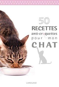 Livres Couvertures de 50 recettes anti croquettes pour mon chat