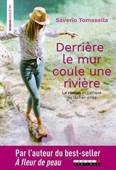 Livres Couvertures de Derrière le mur coule une rivière : Le roman initiatique du lâcher-prise