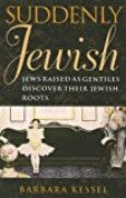 Suddenly Jewish: Jews Raised as Gentiles Discover Their Jewish Roots (Brandeis Series in American Jewish History, Culture and Life)
