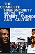The Incomplete : Highsnobiety Guide to Street Fashion and Culture