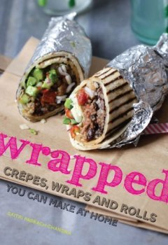 Livres Couvertures de Wrapped - Crêpes, wraps and rolls you can make at home by Gaitri Pagrach-Chandra (2014-06-05)