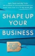 Shape Up Your Business: The Founders of Notonthehighstreet.com Share Their Story in a 30-Day Success Plan by Sophie Cornish (2014-07-03)