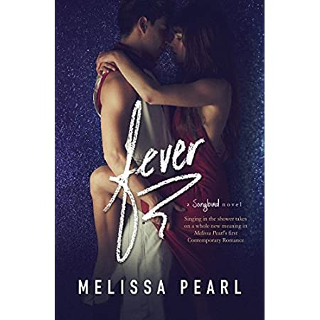 ALL THE SONGBIRD NOVELS CAN BE READ AS STAND ALONE BOOKS.FEVER - Ella & Cole's story...Singing in the shower takes on a whole new meaning in Melissa Pearl's first New Adult Contemporary Romance.Ella Simmons does not want to move across the cou...