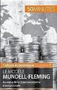 Le modèle Mundell-Fleming: Au cœur de la macroéconomie internationale (Culture économique t. 7)