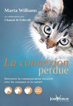 Livres Couvertures de La connexion perdue : Retrouver la communication intuitive avec les animaux et la nature